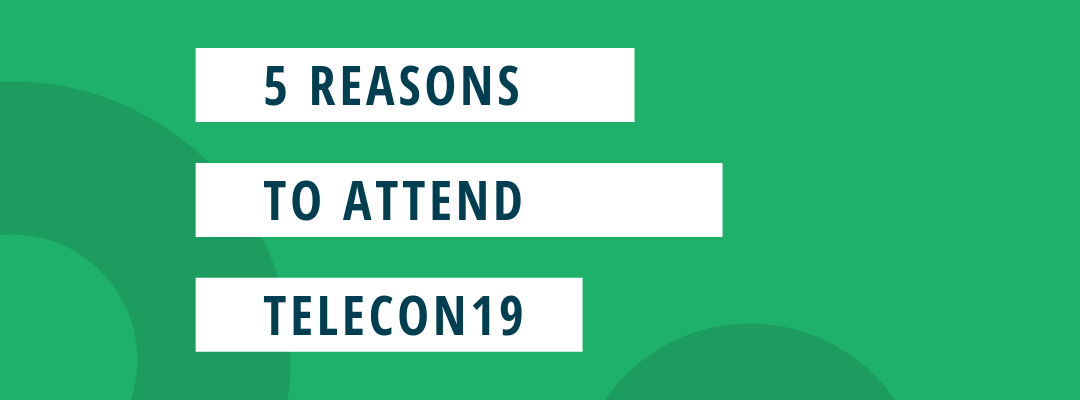 5 Reasons you need to be at TeleCon19